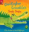 Christopher Crocodile's Jungly Jingles (Board Books) - Giles Andreae, David Wojtowycz