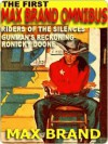 The First Max Brand Omnibus: Gunman's Reckoning; Ronicky Doone; Riders of the Silences - Max Brand