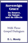 Sovereign Grace, Its Source, Its Nature and Its Effects (with linked TOC) - D.L. Moody