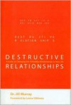 Destructive Relationships: A Guide to Changing the Unhealthy Relationships in Your Life - Jill Murray, Leeza Gibbons