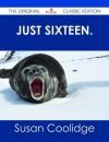Just Sixteen. - The Original Classic Edition - Susan Coolidge