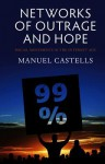 Networks of Outrage and Hope: Social Movements in the Internet Age - Manuel Castells