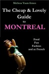 The Cheap and Lovely Guide to Montreal: Food, Fun, Fashion, and Ze French - Melissa Yuan-Innes