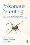 Poisonous Parenting: Toxic Relationships Between Parents and Their Adult Children - Shea M. Dunham, Shannon B. Dermer, Jon Carlson