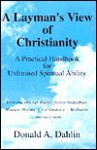 A Layman's View of Christianity - Donald A. Dahlin