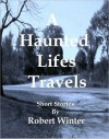 A Haunted Lifes Travels - Robert Winter