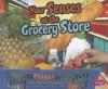Your Senses at the Grocery Store - Kimberly M. Hutmacher, Gail Saunders-Smith