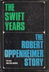 The Swift Years: The Robert Oppenheimer Story - Peter Michelmore