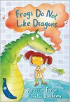 Frogs Do Not Like Dragons - Patricia Forde, Joëlle Dreidemy