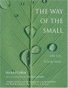 The Way of the Small: Why Less Is Truly More - Michael Gellert, Thomas Moore