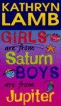 Girls are from Saturn, boys are from Jupiter - Kathryn Lamb