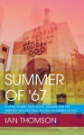 Summer Of '67: Flower Power, Race Riots, Vietnam and the Greatest Soccer Final Played on American Soil - Ian Thomson