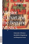 Meister Eckhart and the Beguine Mystics: Hadewijch of Brabant, Mechthild of Magdeburg, and Marguerite Porete - Bernard McGinn