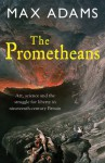 The Prometheans: John Martin and the Generation that Stole the Future - Max Adams