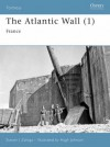 The Atlantic Wall (1): France - Steven J. Zaloga