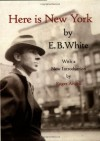 Here Is New York - E.B. White, Roger Angell, Barbara Cohen, Judith Stonehill