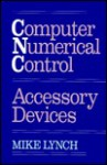 Computer Numerical Control Accessory Devices - Mike Lynch