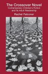 The Crossover Novel: Contemporary Children's Fiction and Its Adult Readership (Children's Literature and Culture) - Rachel Falconer