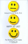 Happy at Last: The Thinking Person's Guide to Finding Joy - Richard O'Connor