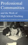 Professional Communities and the Work of High School Teaching - Milbrey W. McLaughlin, Joan E. Talbert