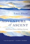 Adventure of Ascent: Field Notes from a Lifelong Journey - Luci Shaw