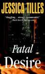 Fatal Desire - Jessica Tilles