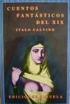 Cuentos Fantasticos Del XIX: Lo Fantástico Visionario. - Italo Calvino, E.T.A. Hoffmann, Honoré de Balzac, Gérard de Nerval