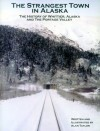 The Strangest Town in Alaska : The History of Whittier, Alaska and the Portage Valley - Alan Taylor, Christina Taylor