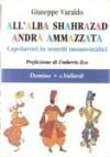 All'alba Shahrazad andrà ammazzata. Capolavori in sonetti monovocalici - Stefano Bartezzaghi, Umberto Eco, Giuseppe Varaldo