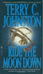 Ride the Moon Down - Terry C. Johnston
