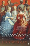 Courtiers: The Secret History of Kensington Palace - Lucy Worsley