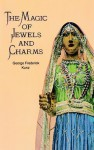 The Magic of Jewels and Charms - George Frederick Kunz