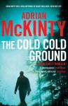 The Cold Cold Ground: Detective Sean Duffy 1 - Adrian McKinty