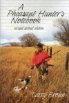 A Pheasant Hunter's Notebook: Revised 2nd Edition - Larry Brown