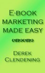 E-Book Marketing Made Easy - Derek Clendening