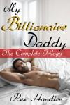 My Billionaire Daddy: The Complete Trilogy (Gay Billionaire Erotica) - Rex Handler
