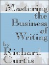 Mastering the Business of Writing - Richard Curtis