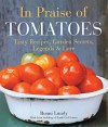 In Praise of Tomatoes: Tasty Recipes, Garden Secrets, Legends & Lore - Ronni Lundy