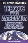 The Gods Were Astronauts: Evidence of the True Identities of the Old 'Gods' - Erich von Däniken, Astrid Mick