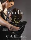 Vanilla On Top - C.J. Ellisson, Sean Crisden, Lucy Malone