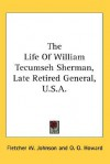 The Life of William Tecumseh Sherman, Late Retired General, U.S.A. - Willis Fletcher Johnson