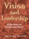 Vision and Leadership: Reflections on Joseph and Moses - Joseph B. Soloveitchik, David Shatz, Joel B. Wolowelsky, Reuven Ziegler