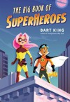 The Big Book of Superheroes - Bart King, Greg Paprocki