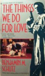 The Things We Do for Love - Benjamin M. Schutz