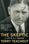 The Skeptic: A Life of H. L. Mencken - Terry Teachout
