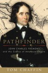 Pathfinder: John Charles Frémont and the Course of American Empire - Tom Chaffin