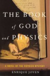 The Book Of God And Physics: A Novel Of The Voynich Mystery - Enrique Joven, Dolores M. Koch