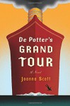 De Potter's Grand Tour: A Novel - Joanna Scott