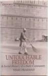Untouchable Freedom: A Social History Of A Dalit Community - Vijay Prashad