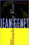 Miracle of the Rose - Jean Genet, Bernard Frechtman